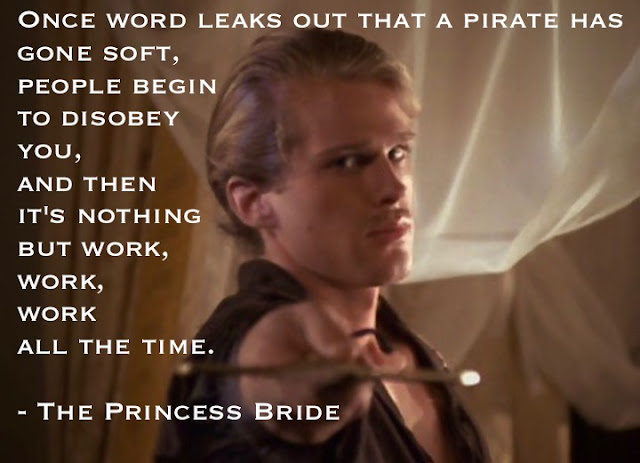 Cary Elwes in The Princess Bride, 1987. Once word leaks out that a pirate has gone soft, people begin to disobey you, and then it's nothing but work, work, work, all the time. Freelance Piracy marchmatron.com