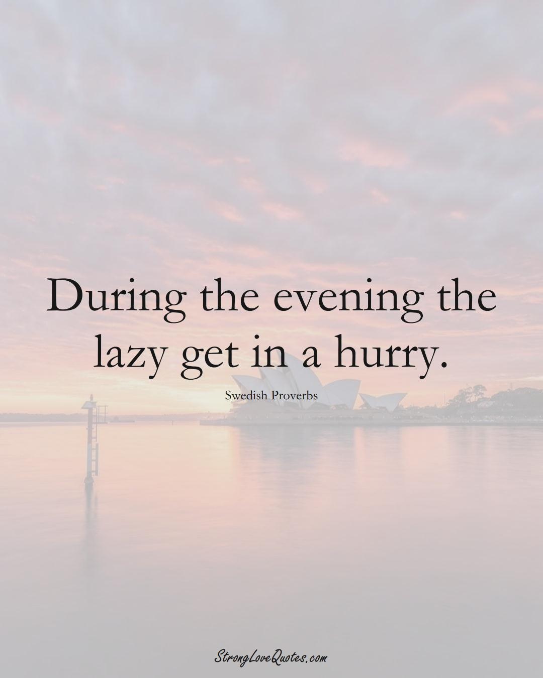 During the evening the lazy get in a hurry. (Swedish Sayings);  #EuropeanSayings