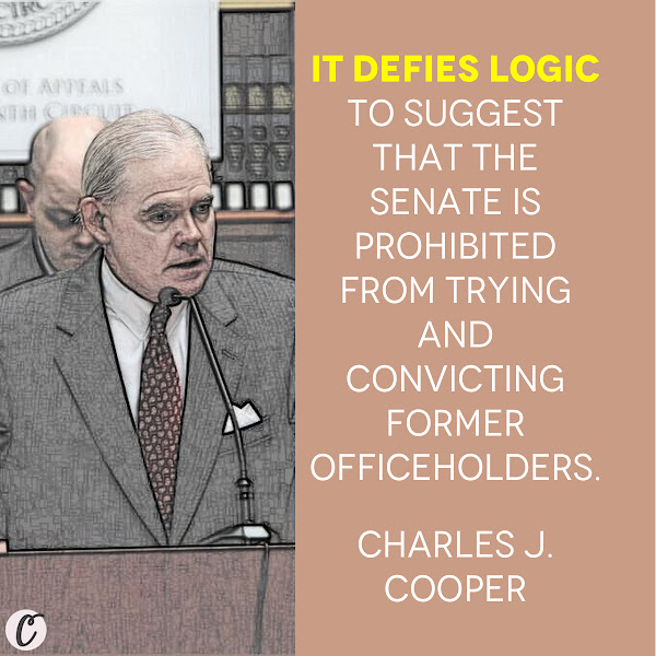 It defies logic to suggest that the Senate is prohibited from trying and convicting former officeholders. — Charles J. Cooper, a leading conservative lawyer in Washington