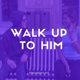 https://www.discuss247.xyz/2020/05/walk-up-to-him.html