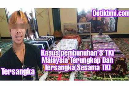 Kasus pembun*han 3 TKI Malaysia Terungkap Dan Tersangka Sesama TKI