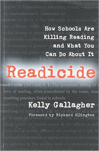 Readicide: How Schools Are Killing Reading and What You Can Do About It by Kelly Gallagher