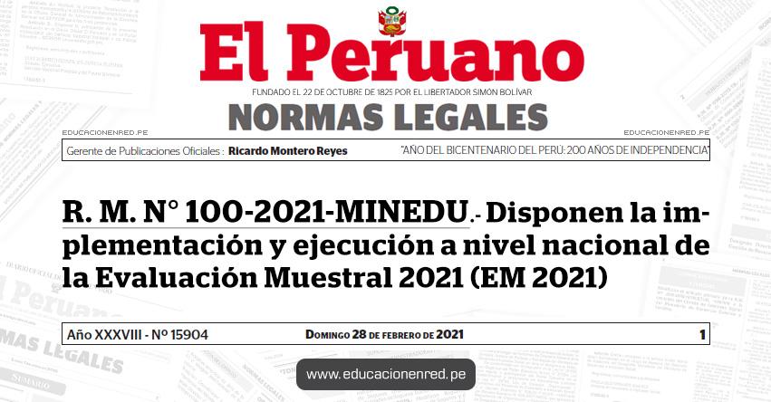 R. M. N° 100-2021-MINEDU.- Disponen la implementación y ejecución a nivel nacional de la Evaluación Muestral 2021 (EM 2021)