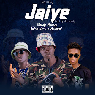 """MOJ Gang presents Shedy Adams ft Elian Jero & Asound on a Track """" Jaiye """"    Click the Link Below to download"""