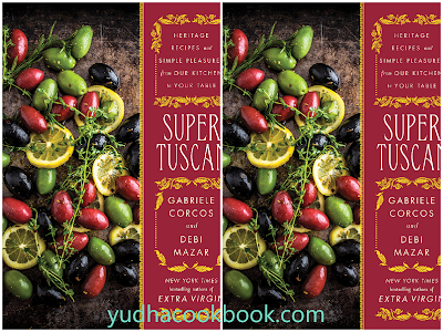download ebook Super Tuscan: Heritage Recipes and Simple Pleasures from Our Kitchen to Your Table