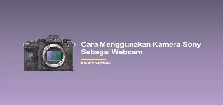 Cara Menggunakan Kamera Sony sebagai Webcam di PC Windows atau Laptop
