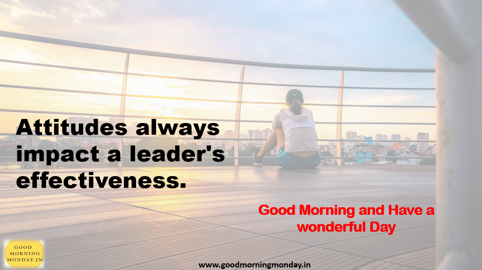 Image of Good morning Leadership Images with Quotes , Greetings about on leader's attitude that helps you to improve your thought,Good Morning and have a wonderful day wish greetings