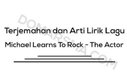 Terjemahan dan Arti Lirik Lagu Michael Learns To Rock - The Actor