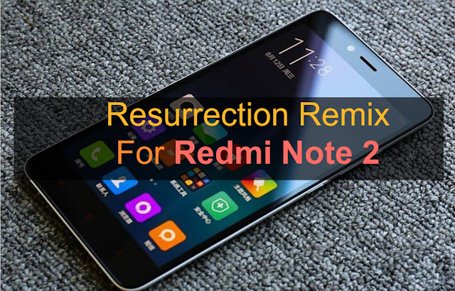 [6.0.1] Resurrection Remix Rom For Xiaomi Redmi Note 2