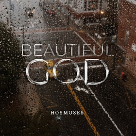 DOWNLOAD MUSIC : BEAUTIFUL GOD BY HOSMOSES