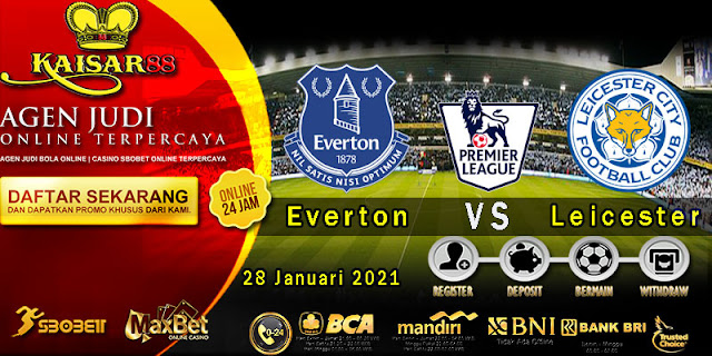 Prediksi Bola Terpercaya Liga Inggris Everton vs Leicester 28 Januari 2021
