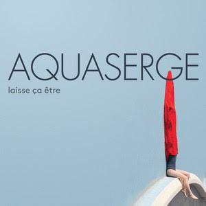 Aquaserge – Laisse ça être