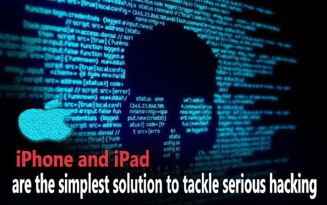 iPhone and iPad are the simplest solution to tackle serious hacking