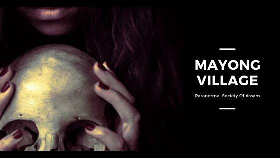 Mayong Haunted Village in Assam
