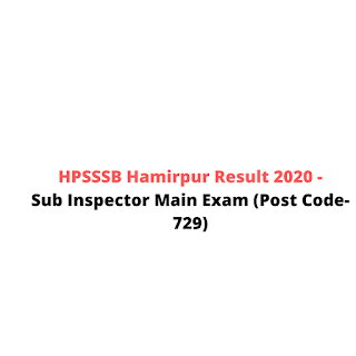 HPSSSB Hamirpur Result 2020 -Sub Inspector Main Exam (Post Code-729)