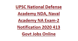 UPSC National Defense Academy NDA, Naval Academy NA Exam-2 Notification 2020 413 Govt Jobs Online