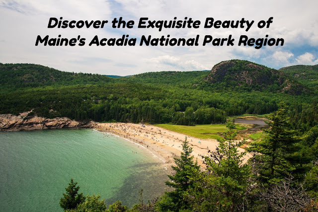 Discover the Exquisite Beauty of Maine's Acadia National Park Region