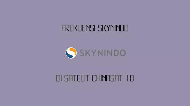 Frekuensi Skynindo di Chinasat 10 Terbaru