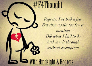 With Hindsight & Regrets #F4Thought