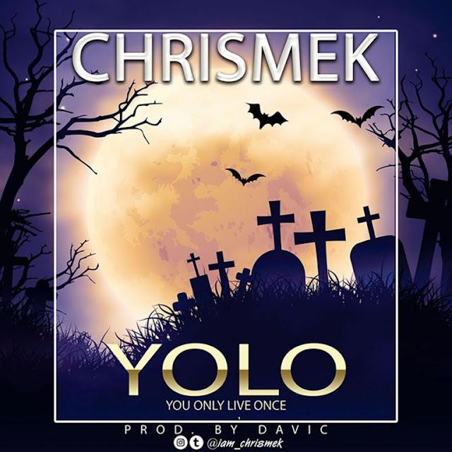 Chrismek – Yolo [Prod. Davic] - www.mp3made.com.ng