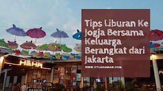 Tips Liburan Ke Jogja Bersama Keluarga Berangkat dari Jakarta