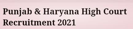 Punjab & Haryana High Court Recruitment 2021