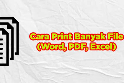 Trik Print Banyak File Sekaligus (Word, Excel, PDF)