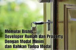 Memulai Bisnis Developer Rumah dan Property,  Dengan Modal Minim dan Bahkan Tanpa Modal