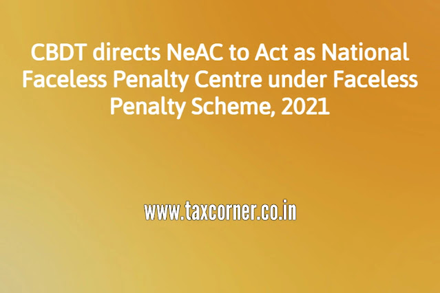 cbdt-directs-neac-to-act-as-national-faceless-penalty-centre-under-faceless-penalty-scheme-2021