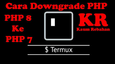 Cara Downgrade PHP 8.0 Ke PHP 7.4.12 Termux Arch