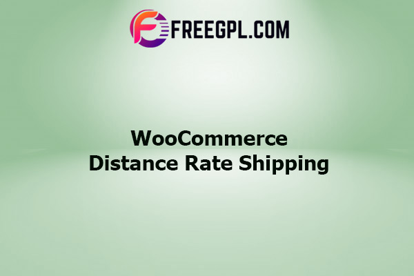 WooCommerce Distance Rate Shipping Nulled Download Free