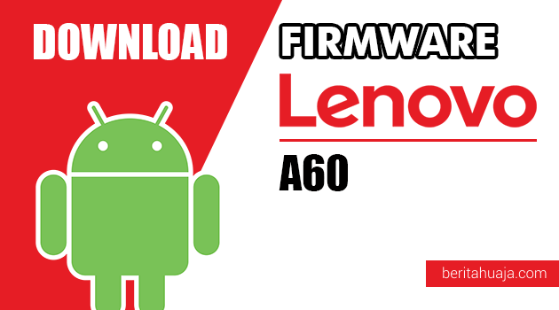 Download Firmware / Stock ROM Lenovo A60 All Versions