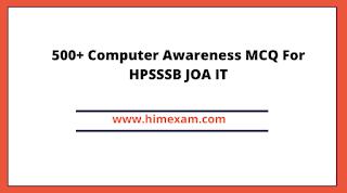 500+ Computer Awareness MCQ For HPSSSB JOA IT
