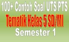 100+ Contoh Soal UTS/PTS Tematik Kelas 5 SD/MI Semester 1  Kurikulum 2013