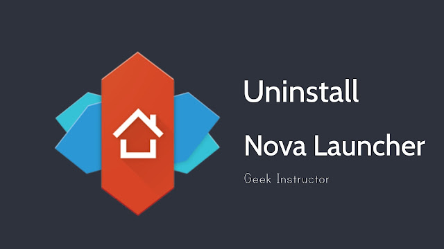 Uninstall Nova Launcher app on Android phone