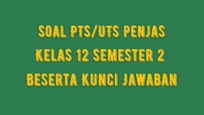 Soal PTS/UTS PENJASKES Kelas 12 Semester 2 SMA/SMK Beserta Jawaban