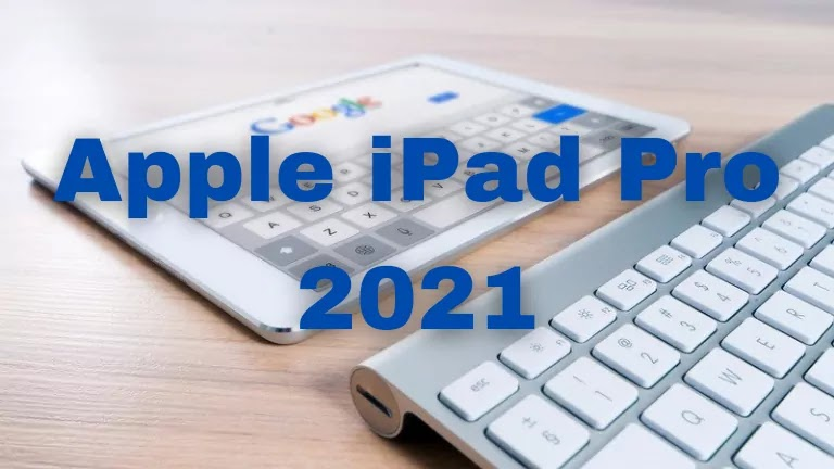 Apple iPad Pro 2021 - Price In India, Performance And Specifications