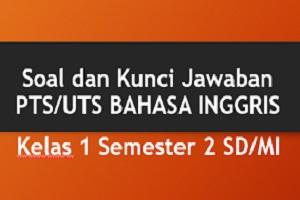 Download Soal dan Kunci Jawaban PTS/UTS BAHASA INGGRIS Kelas 1 Semester 2 SD/MI