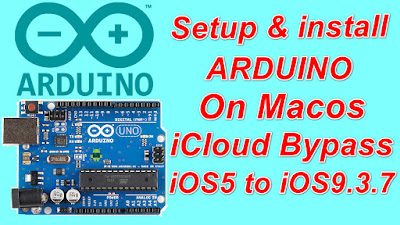 How to setup and install Arduino for Untethered iCloud Bypass iOS5 to iOS9.3.7