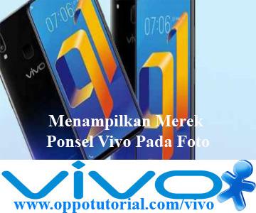 Menampilkan Merek Ponsel Vivo Pada Foto