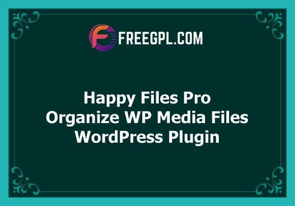 Happy Files Pro v1.5.1 – Organize Your WordPress Media Files Free Download