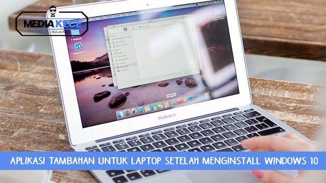 Aplikasi Tambahan Untuk Laptop Setelah Menginstall Windows 10