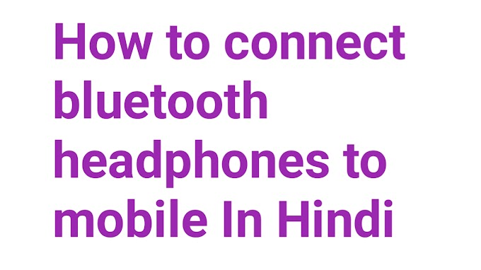 How to connect  bluetooth headphones to mobile In Hindi