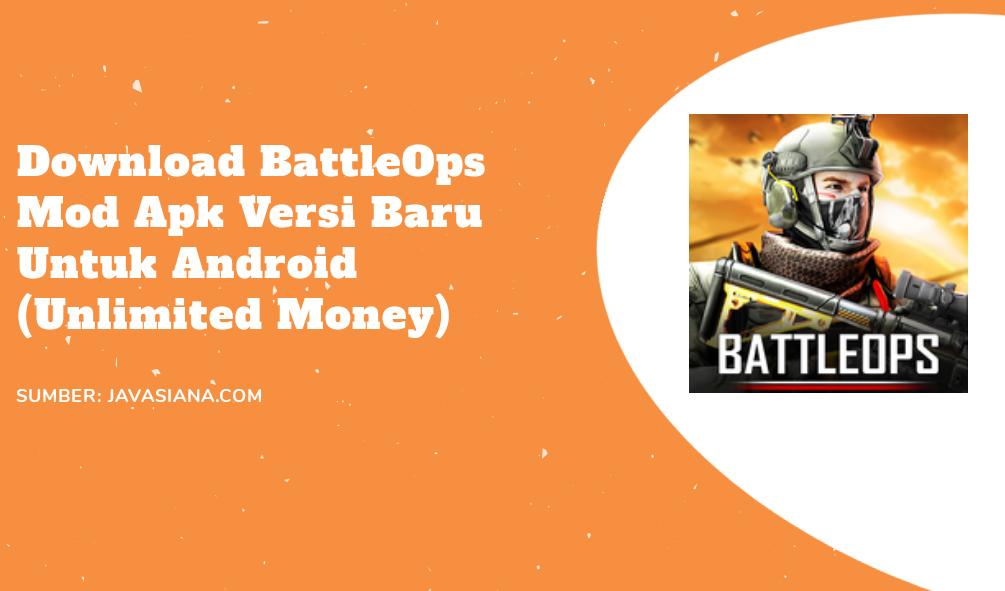 Battle Ops Mod Apk Download BatleOps Versi Baru Unlimited Money