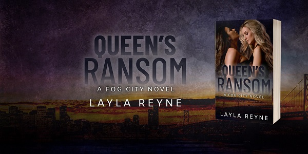 Queen's Ransom by Layla Reyne. A Fog City Novel.