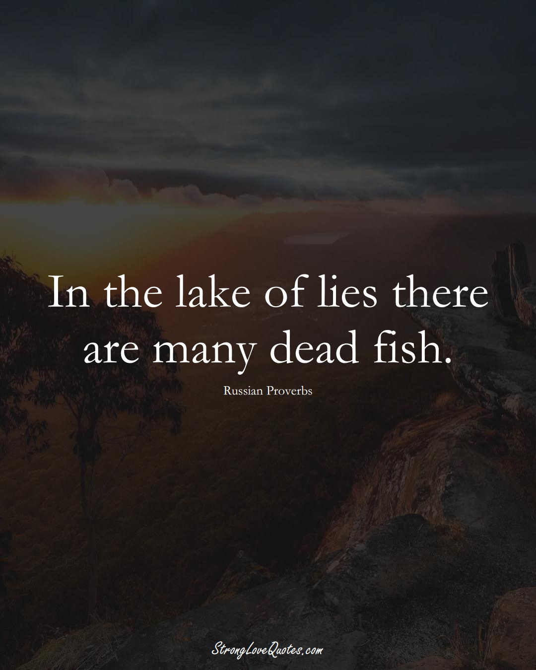 In the lake of lies there are many dead fish. (Russian Sayings);  #AsianSayings