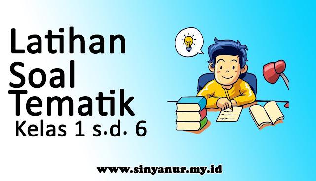 www.sinyanur.my.id Latiahn Soal Tematik Kelas 1 sampai 6 SD Semester  1