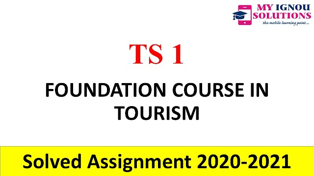 TS 1 FOUNDATION COURSE IN TOURISM  Solved Assignment 2020-21