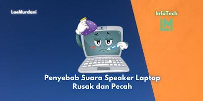 Penyebab Suara Speaker Laptop Rusak dan Pecah