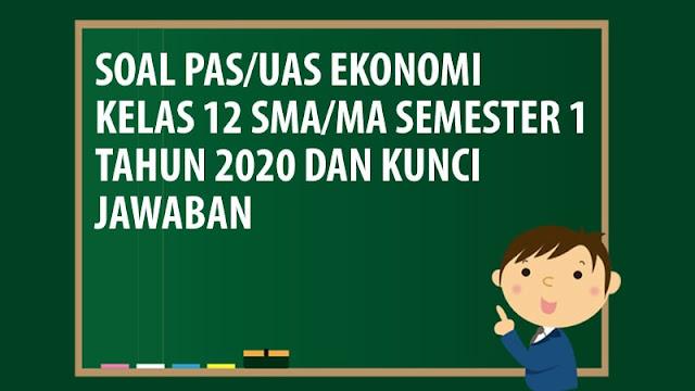 Soal PAS/UAS Ekonomi Kelas 12 SMA/MA Semester 1 Tahun 2020